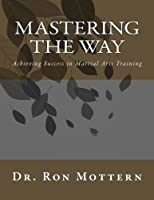 Mastering the Way: Achieving Success in Martial Arts Training