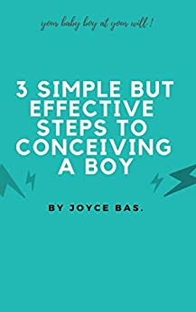 3 Simple but Effective Steps to Conceiving a Boy by [Bas, Joyce]