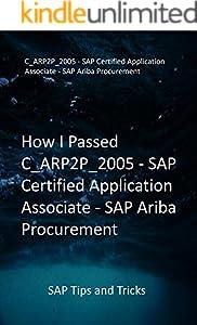 How I Passed C_ARP2P_2005 - SAP Certified Application Associate - SAP Ariba Procurement: SAP Tips and Tricks (English Edition)