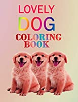 """Lovely dog coloring book: kids and Adult  who Love Dogs and Puppies  Large 8.5"""" x 11"""" Coloring Book ,Gift Idea for Christmas day  valentines day and birthday"""