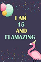 """I'm 15 and Flamazing: Flamingo Tropical Bird on a Dark Navy Background Birthday Gift for an 15 Year Old Girl (6x9"""" 100 Wide Lined & Blank Pages Notebook Journal)"""