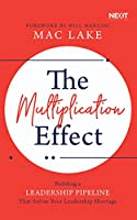 The Multiplication Effect: Building a Leadership Pipeline That Solves Your Leadership Shortage - Library Edition