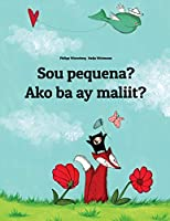 Sou Pequena? Ako Ba Ay Maliit?: Brazilian Portuguese-filipino/Tagalog Wikang Filipino/Tagalog: Children's Picture Book