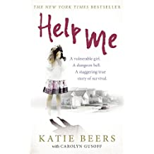 Help Me: A Vulnerable Girl. A Dungeon Hell. A Staggering True Story of Survival