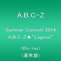 """Summer Concert 2014 A.B.C-Z★""""Legend""""(Blu-ray 通常盤)"""