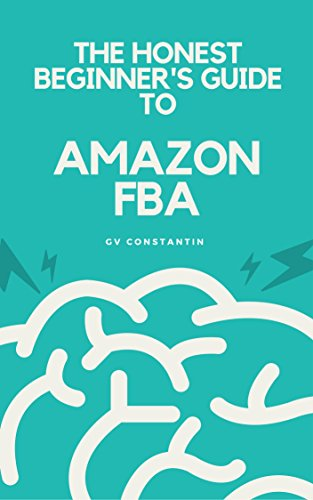 The Honest Beginner's Guide to Amazon FBA: No more lies! An honest guide on what you need to know about selling with FBA. (English Edition)