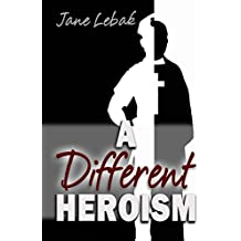 A Different Heroism (Father Jay Book 2)