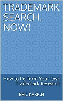 Trademark Search. Now!: How to Perform Your Own Trademark Research by [Karich, Eric]