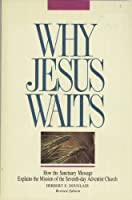 Why Jesus Waits: How the Sanctuary Message Explains the Delay in the Second Coming