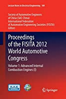 Proceedings of the FISITA 2012 World Automotive Congress: Volume 1: Advanced Internal Combustion Engines (I) (Lecture Notes in Electrical Engineering)