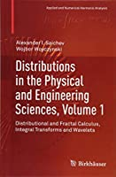 Distributions in the Physical and Engineering Sciences, Volume 1: Distributional and Fractal Calculus, Integral Transforms and Wavelets (Applied and Numerical Harmonic Analysis)