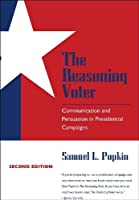 The Reasoning Voter: Communication and Persuasion in Presidential Campaigns by Samuel L. Popkin(1994-06-15)