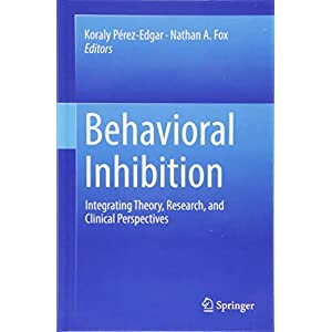 Behavioral Inhibition: Integrating Theory, Research, and Clinical Perspectives