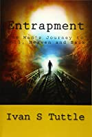 Entrapment: One Man's Journey to Hell, Heaven and Back
