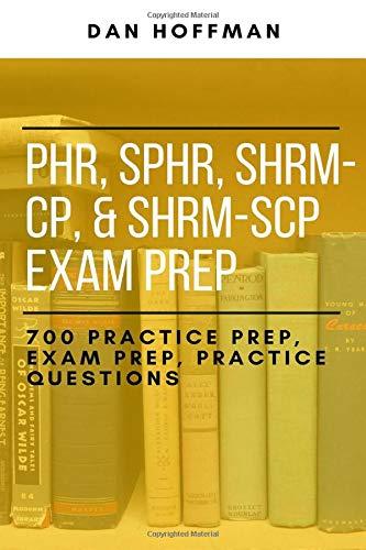 Download PHR, SPHR, SHRM-CP, & SHRM-SCP Exam Prep: 700 Practice Prep, Exam Prep, Practice Questions 1722446625