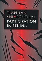 Political Participation in Beijing by Tianjian Shi(1997-08-15)