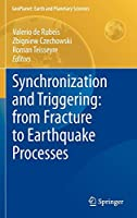 Synchronization and Triggering: from Fracture to Earthquake Processes: Laboratory, Field Analysis and Theories (GeoPlanet: Earth and Planetary Sciences)