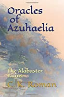 Oracles of Azuhaelia The Alabaster Ruins: Book One