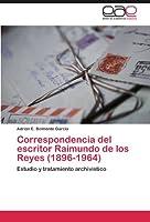 Correspondencia del escritor Raimundo de los Reyes (1896-1964): Estudio y tratamiento archivístico