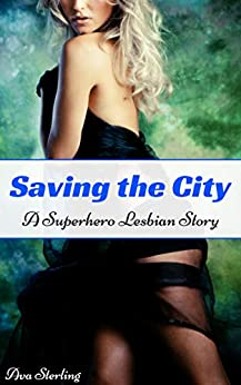 Saving the City: A Superhero Lesbian Story by [Sterling, Ava]