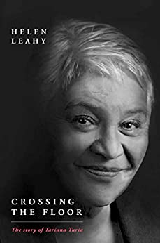 Crossing the Floor: The Story of Tariana Turia by [Leahy, Helen]