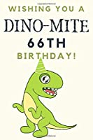 Wishing you A DINO-MITE 66th Birthday: 66th Birthday Gift / Journal / Notebook / Diary / Unique Greeting & Birthday Card Alternative