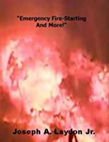 Emergency Fire Starting And More!