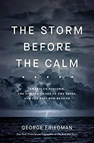The Storm Before the Calm: America's discord, the coming crisis of the 2020s, and the triumph be