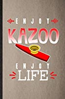 Enjoy Kazoo Enjoy Life: Lined Notebook For Music Teacher Lover. Funny Ruled Journal For Kazoo Player Student. Unique Student Teacher Blank Composition/ Planner Great For Home School Office Writing