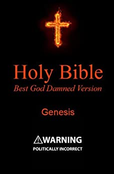 Holy Bible - Best God Damned Version - Genesis: For atheists, agnostics, and fans of religious stupidity by [Ebling, Steve]