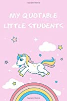 """My Quotable Little Students: 6x9"""" Quotes Memory Notebook/Journal Funny Gift Idea To Record Funny Moments For School Teachers"""