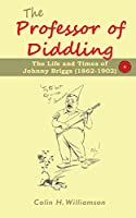 The Professor of Diddling: The Life and Times of Johnny Briggs (1862-1902)