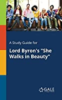 "A Study Guide for Lord Byron's ""She Walks in Beauty"""