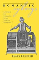 Romantic Cyborgs: Authorship and Technology in the American Renaissance by Klaus Benesch(2009-10-07)