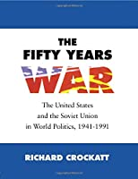 The Fifty Years War (United States and the Soviet Union in World Politics, 1941-1)