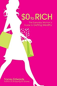 $0 to Rich: The Everyday Woman's Guide to Getting Wealthy by [Edwards, Tracey]