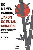 NO MAMES CABRÓN,  ¡JAPÓN NO ES TAN CHINGÓN!: Una perspectiva íntima de las diferencias culturales y profesionales
