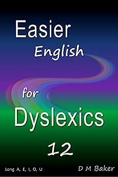 Easier English for Dyslexics 12: Long  A,  E,  I,  O,  U by [Baker, D M]