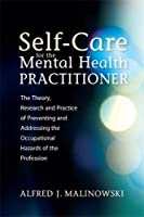 Self-Care for the Mental Health Practitioner: The Theory, Research and Practice of Preventing and Addressing the Occupational Hazards of the Profession