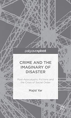 Download Crime and the Imaginary of Disaster: Post-Apocalyptic Fictions and the Crisis of Social Order 1137509066