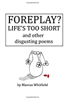 Foreplay? Life's Too Short