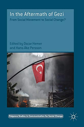 Download In the Aftermath of Gezi: From Social Movement to Social Change? (Palgrave Studies in Communication for Social Change) 3319518526