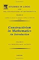 Constructivism in Mathematics: An Introduction. (Studies in Logic and the Foundations of Mathematics, Vol. 123)