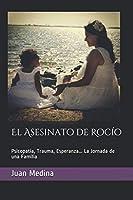 El Asesinato de Rocío: Psicopatía, Trauma, Esperanza... La Jornada de una Familia