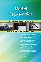 Market Segmentation A Complete Guide - 2020 Edition