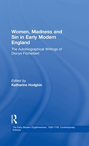 Women, Madness and Sin in Early Modern England: The Autobiographical Writings of Dionys Fitzherbert (The Early Modern Englishwoman, 1500-1750: Contemporary Editions)
