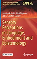 Sensory Perceptions in Language, Embodiment and Epistemology (Studies in Applied Philosophy, Epistemology and Rational Ethics)