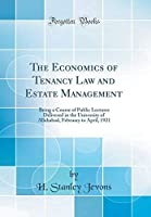 The Economics of Tenancy Law and Estate Management: Being a Course of Public Lectures Delivered in the University of Allahabad February to April 1921 (Classic Reprint)【洋書】 [並行輸入品]