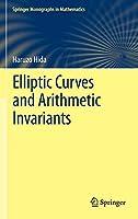 Elliptic Curves and Arithmetic Invariants (Springer Monographs in Mathematics)