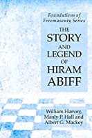 The Story and Legend of Hiram Abiff: Foundations of Freemasonry Series
